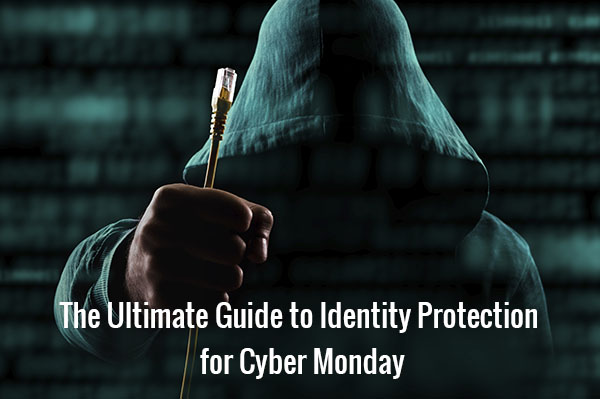 Identoty Protection, Identity Theft, Cyber Monday